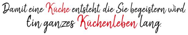Damit eine Küche entsteht, die Sie begeistern wird. Ein ganzes Küchenleben lang.