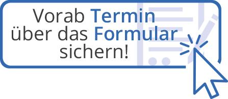 Vorab Termin über das Formular sichern!